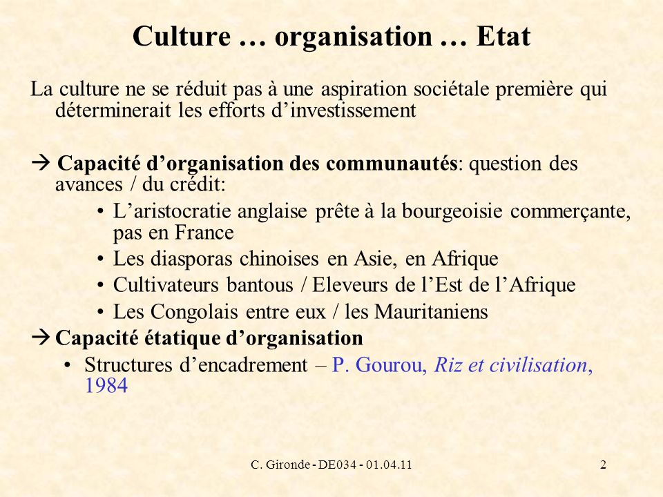 C. Gironde - DE034 - 01.04.112 Culture … organisation … Etat La culture ne se réduit pas à une aspiration sociétale première qui déterminerait les eff