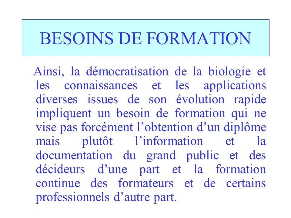 BESOINS DE FORMATION Ainsi, la démocratisation de la biologie et les connaissances et les applications diverses issues de son évolution rapide impliqu