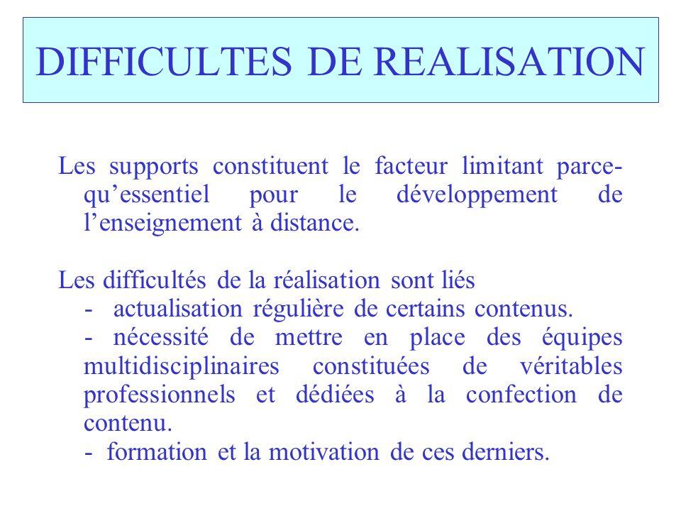 DIFFICULTES DE REALISATION Les supports constituent le facteur limitant parce- quessentiel pour le développement de lenseignement à distance.
