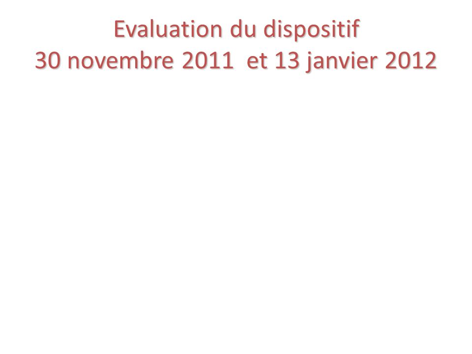 Evaluation du dispositif 30 novembre 2011 et 13 janvier 2012