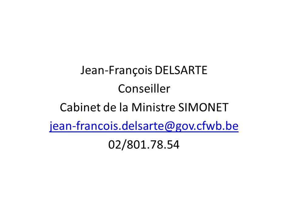 Jean-François DELSARTE Conseiller Cabinet de la Ministre SIMONET jean-francois.delsarte@gov.cfwb.be 02/801.78.54
