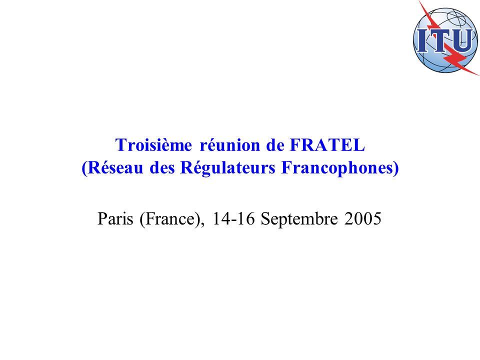 Troisième réunion de FRATEL (Réseau des Régulateurs Francophones) Paris (France), 14-16 Septembre 2005
