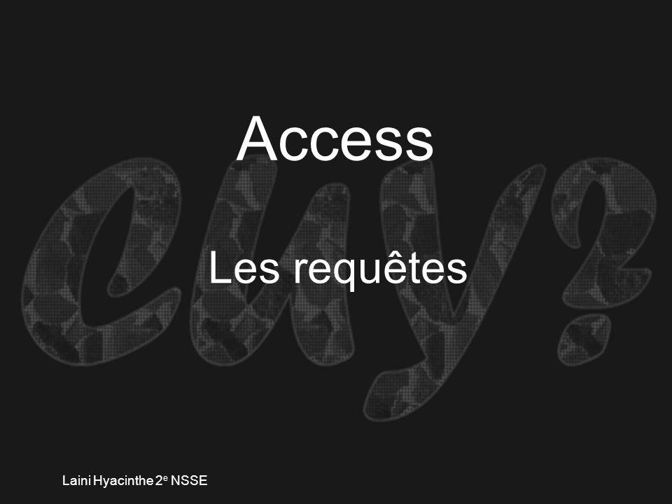 Laini Hyacinthe 2 e NSSE Access Les requêtes