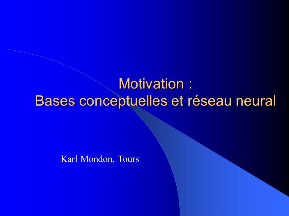 Motivation : Bases conceptuelles et réseau neural Karl Mondon, Tours