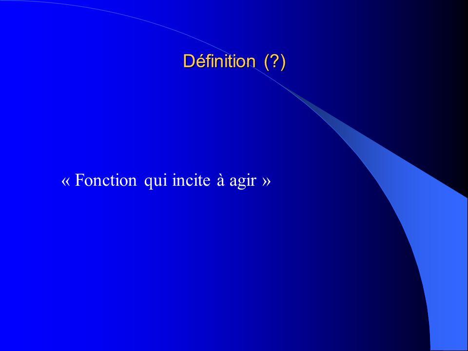 Définition (?) « Fonction qui incite à agir »