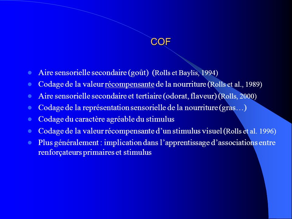 COF Aire sensorielle secondaire (goût) ( Rolls et Baylis, 1994) Codage de la valeur récompensante de la nourriture ( Rolls et al., 1989) Aire sensorie