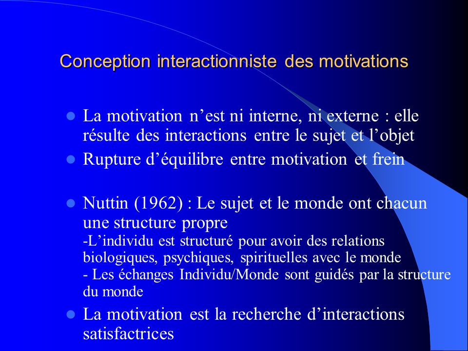 Conception interactionniste des motivations La motivation nest ni interne, ni externe : elle résulte des interactions entre le sujet et lobjet Rupture