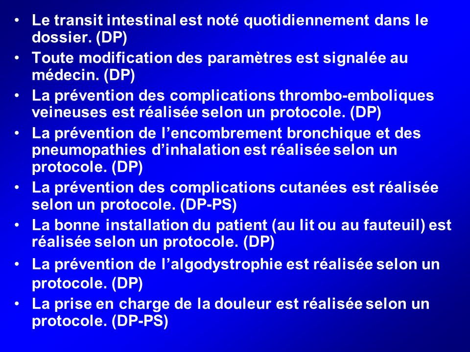 Le transit intestinal est noté quotidiennement dans le dossier. (DP) Toute modification des paramètres est signalée au médecin. (DP) La prévention des