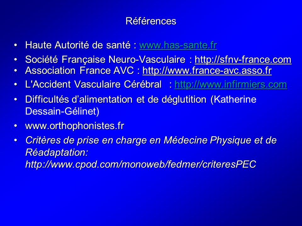 Références Haute Autorité de santé : www.has-sante.frHaute Autorité de santé : www.has-sante.frwww.has-sante.fr Société Française Neuro-Vasculaire : h