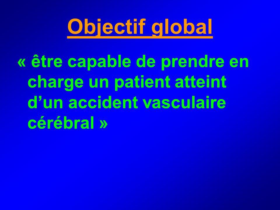 Objectif global « être capable de prendre en charge un patient atteint dun accident vasculaire cérébral »