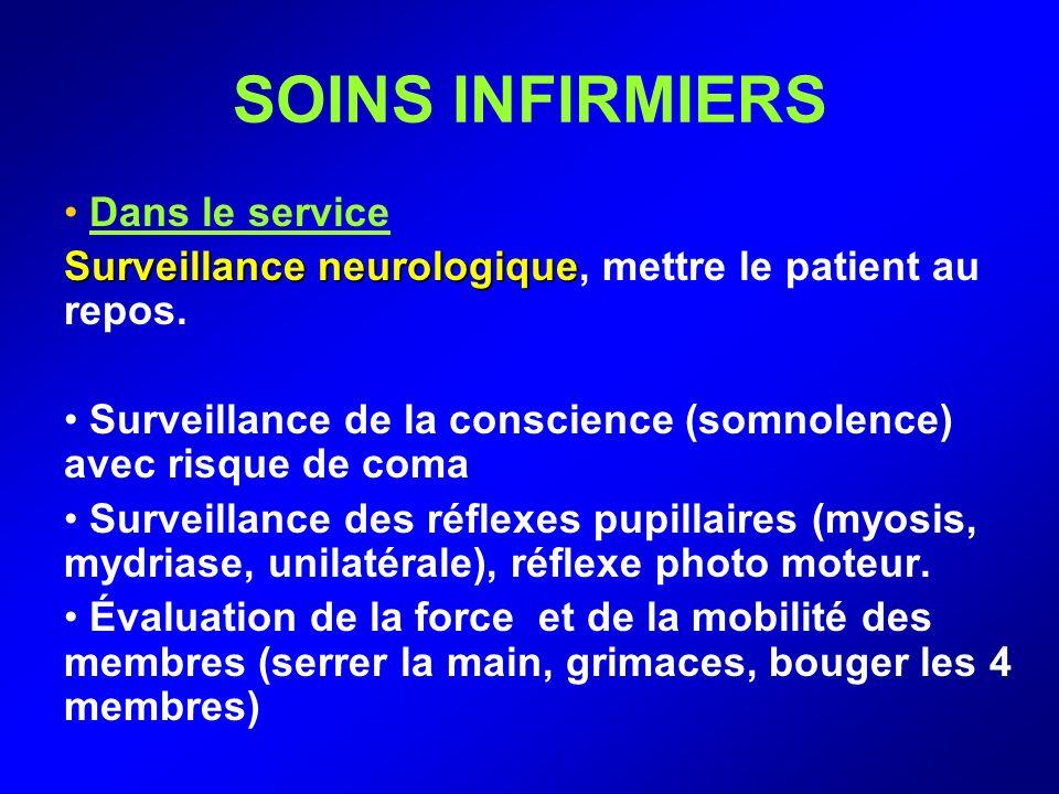 SOINS INFIRMIERS Dans le service Surveillance neurologique Surveillance neurologique, mettre le patient au repos. Surveillance de la conscience (somno