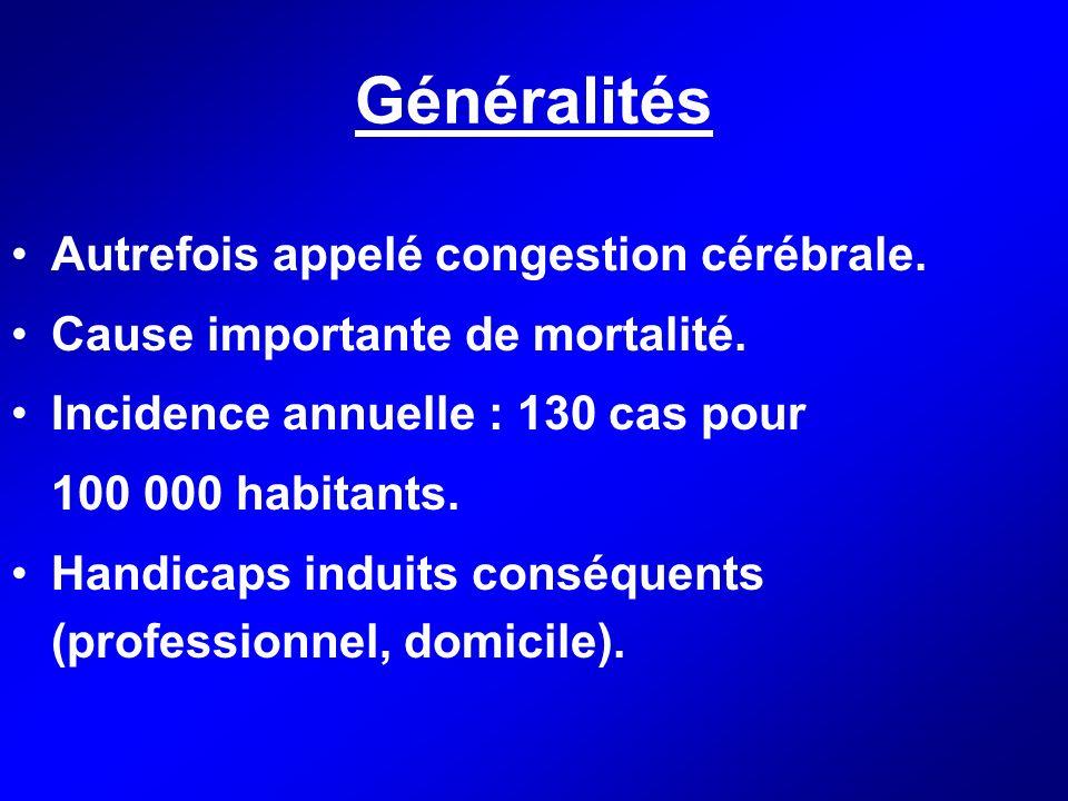 Généralités Autrefois appelé congestion cérébrale. Cause importante de mortalité. Incidence annuelle : 130 cas pour 100 000 habitants. Handicaps indui