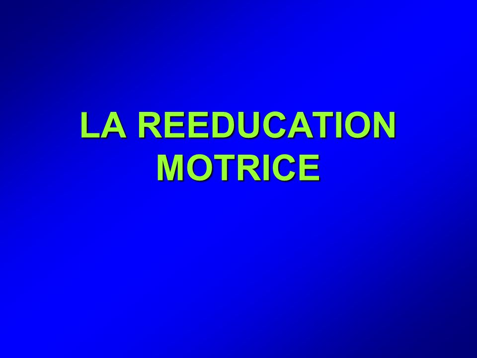 LA REEDUCATION MOTRICE