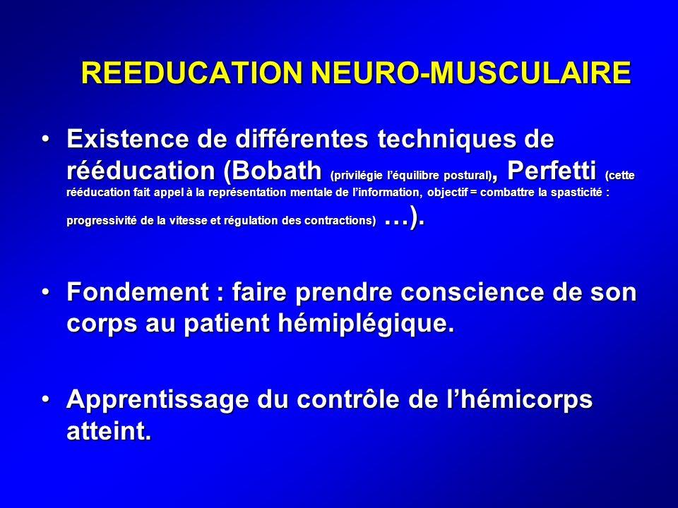 REEDUCATION NEURO-MUSCULAIRE Existence de différentes techniques de rééducation (Bobath (privilégie léquilibre postural), Perfetti (cette rééducation