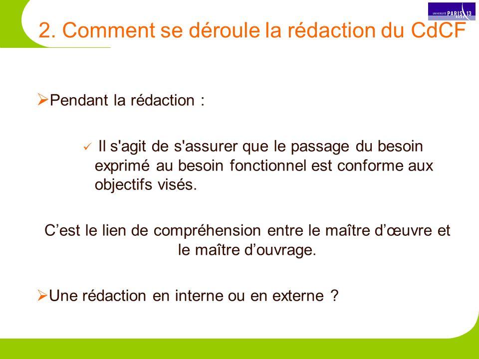 2. Comment se déroule la rédaction du CdCF Pendant la rédaction : Il s'agit de s'assurer que le passage du besoin exprimé au besoin fonctionnel est co