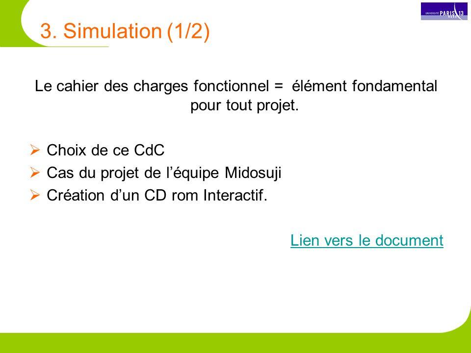 3.Simulation (1/2) Le cahier des charges fonctionnel = élément fondamental pour tout projet.