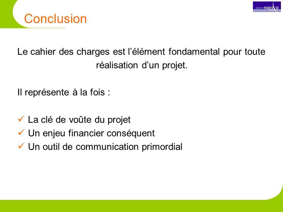 Conclusion Le cahier des charges est lélément fondamental pour toute réalisation dun projet.