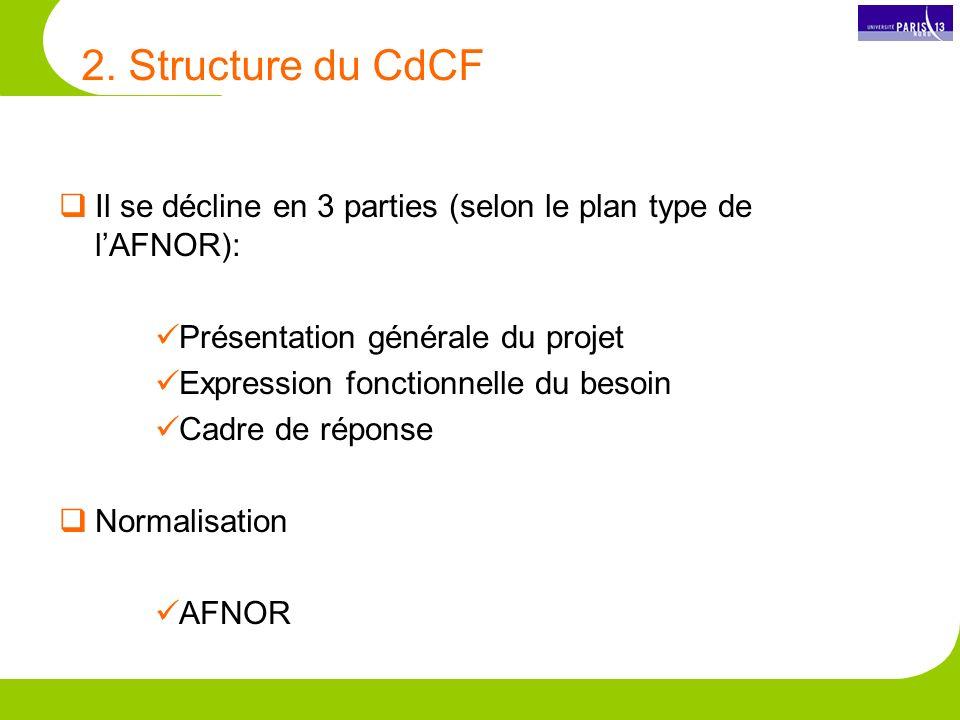 2. Structure du CdCF Il se décline en 3 parties (selon le plan type de lAFNOR): Présentation générale du projet Expression fonctionnelle du besoin Cad