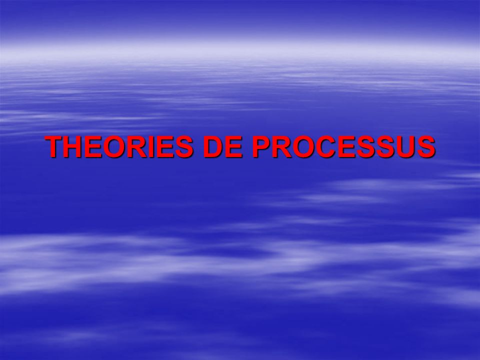 THEORIES DE PROCESSUS