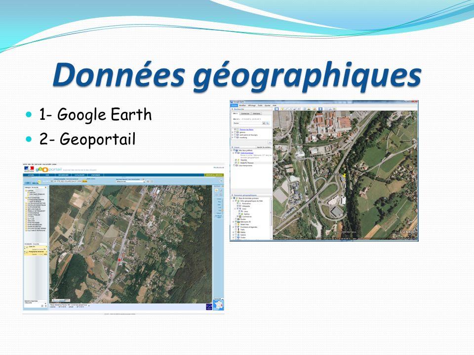 Données géographiques 1- Google Earth 2- Geoportail