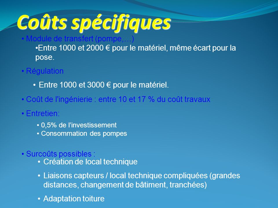 Coûts spécifiques Coût de l'ingénierie : entre 10 et 17 % du coût travaux Surcoûts possibles : Création de local technique Liaisons capteurs / local t