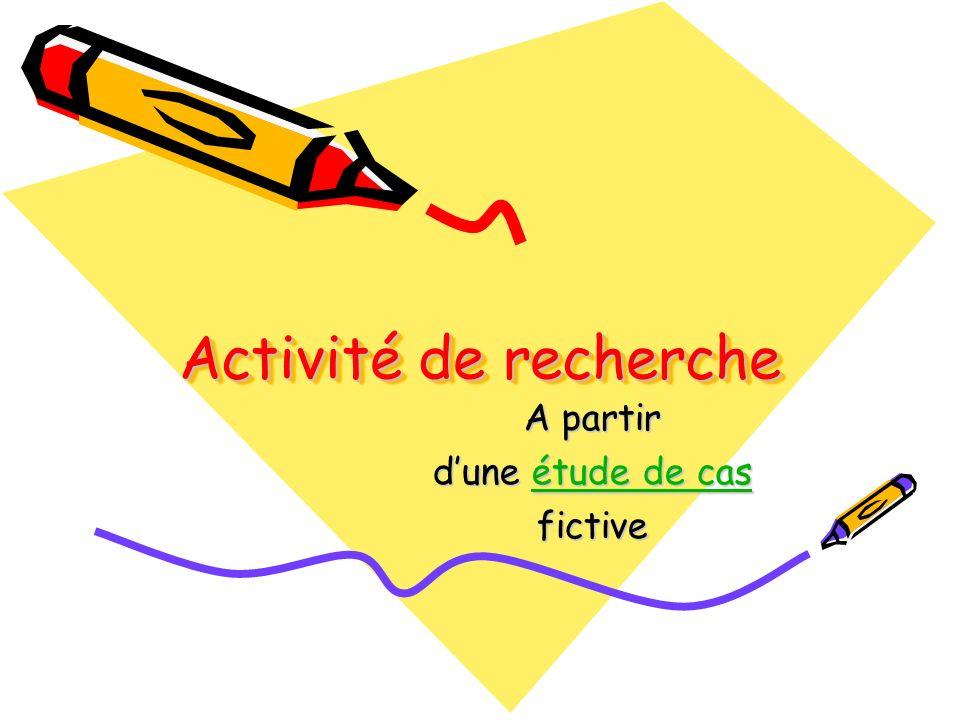 Activité de recherche A partir dune étude de cas étude de casétude de casfictive