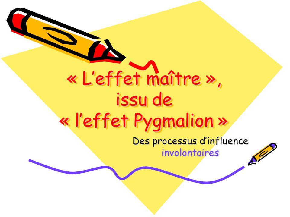 « Leffet maître », issu de « leffet Pygmalion » Des processus dinfluence involontaires