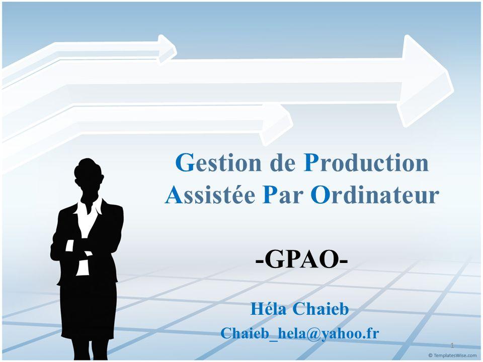 Gestion de Production Assistée Par Ordinateur -GPAO- Héla Chaieb Chaieb_hela@yahoo.fr 1