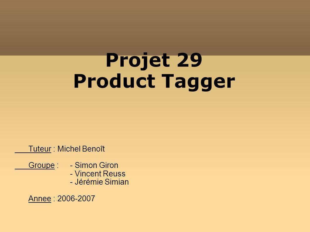Projet 29 Product Tagger Tuteur : Michel Benoît Groupe : - Simon Giron - Vincent Reuss - Jérémie Simian Annee : 2006-2007