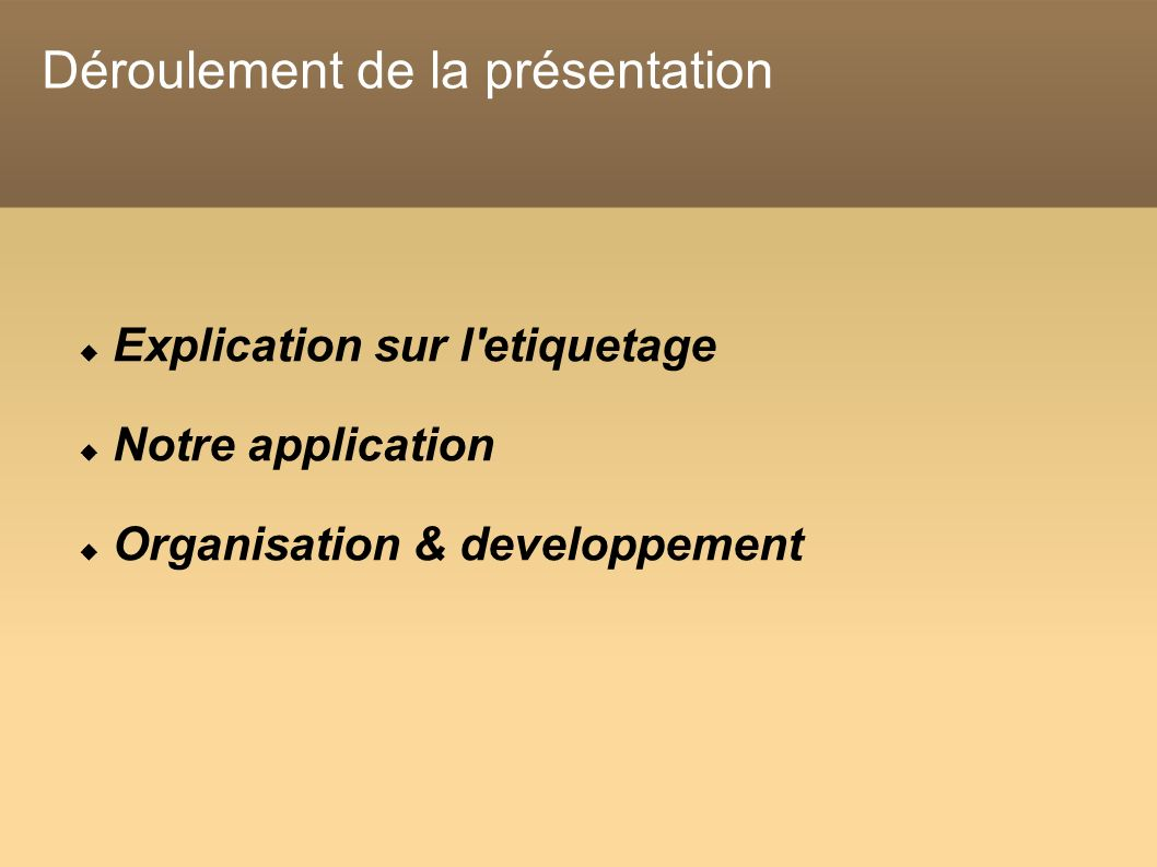 Déroulement de la présentation Explication sur l etiquetage Notre application Organisation & developpement