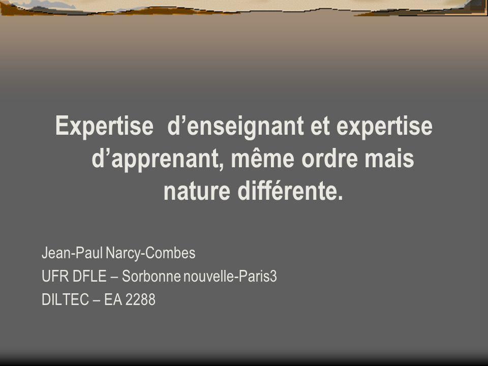 Expertise denseignant et expertise dapprenant, même ordre mais nature différente. Jean-Paul Narcy-Combes UFR DFLE – Sorbonne nouvelle-Paris3 DILTEC –