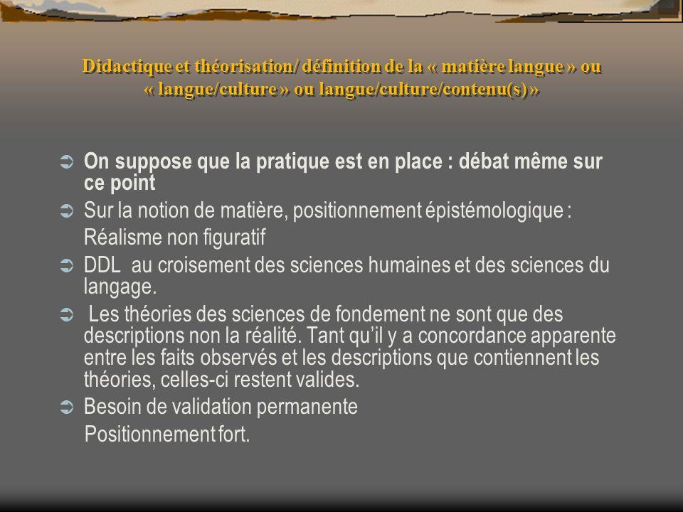 Didactique et théorisation/ définition de la « matière langue » ou « langue/culture » ou langue/culture/contenu(s) » On suppose que la pratique est en