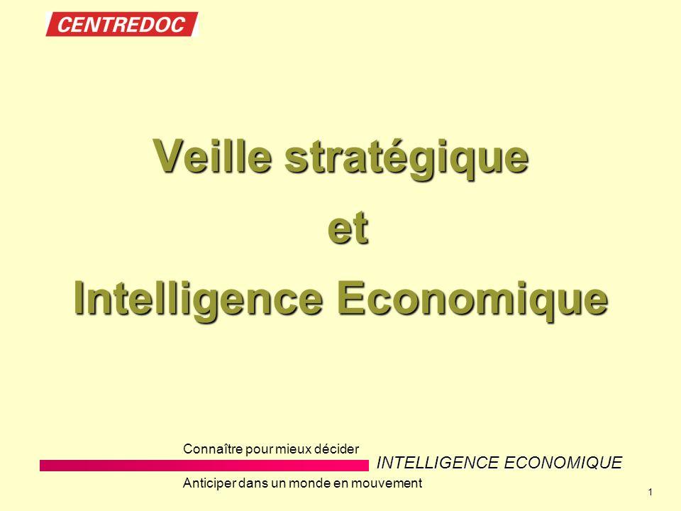 INTELLIGENCE ECONOMIQUE Connaître pour mieux décider Anticiper dans un monde en mouvement 1 Veille stratégique et Intelligence Economique