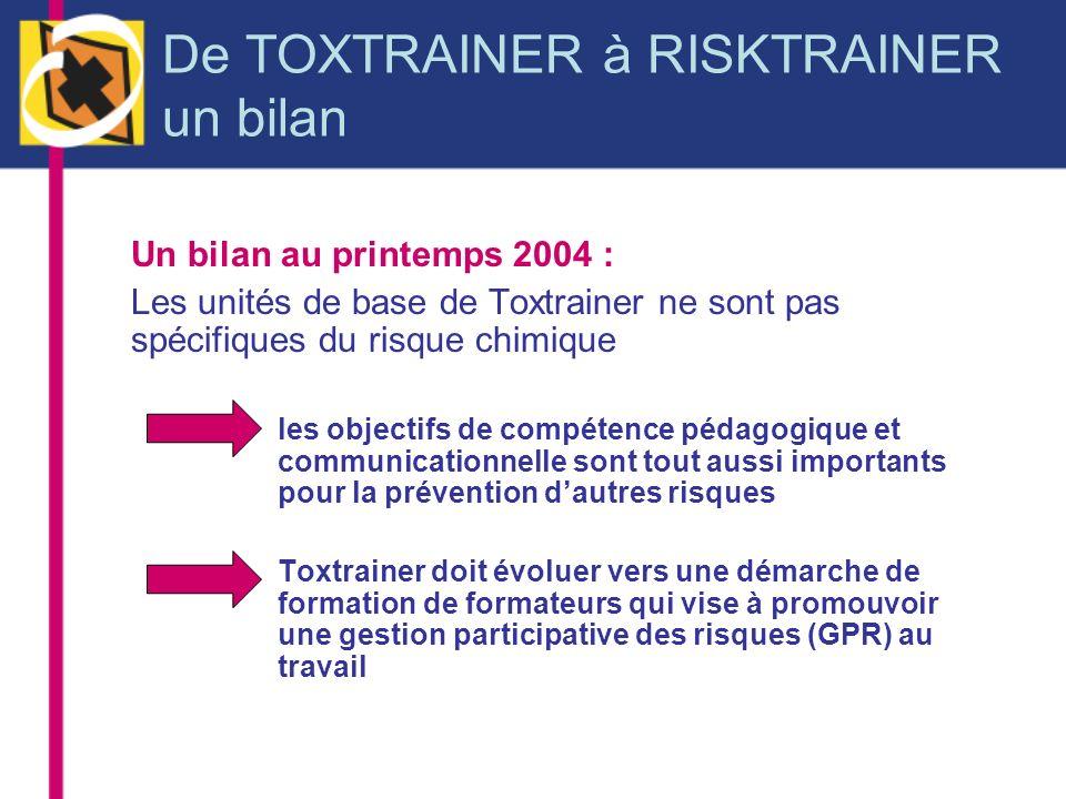 De TOXTRAINER à RISKTRAINER un bilan Un bilan au printemps 2004 : Les unités de base de Toxtrainer ne sont pas spécifiques du risque chimique les obje