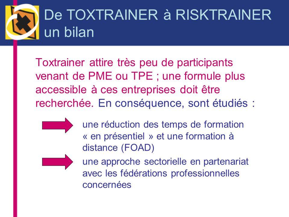 De TOXTRAINER à RISKTRAINER un bilan Toxtrainer attire très peu de participants venant de PME ou TPE ; une formule plus accessible à ces entreprises d