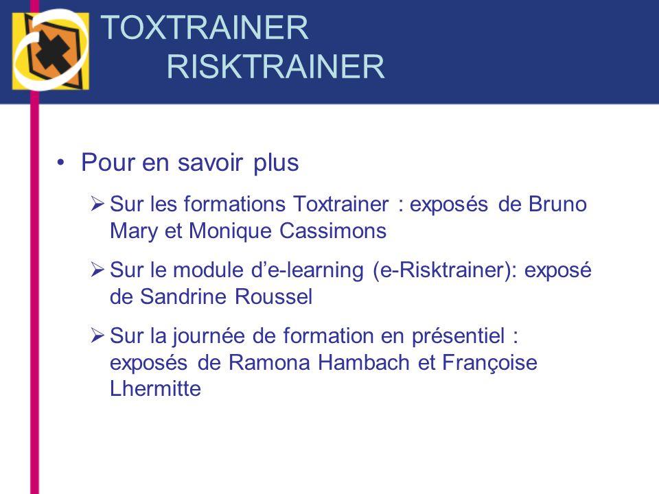 TOXTRAINER RISKTRAINER Pour en savoir plus Sur les formations Toxtrainer : exposés de Bruno Mary et Monique Cassimons Sur le module de-learning (e-Ris