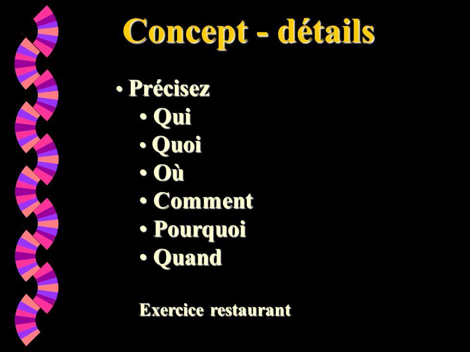 Concept - détails Concept - détails Précisez Précisez Qui Qui Quoi Quoi Où Où Comment Comment Pourquoi Pourquoi Quand Quand Exercice restaurant