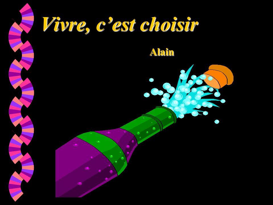 Vivre, cest choisir Alain