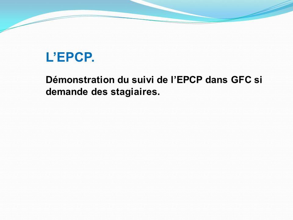 Démonstration du suivi de lEPCP dans GFC si demande des stagiaires.