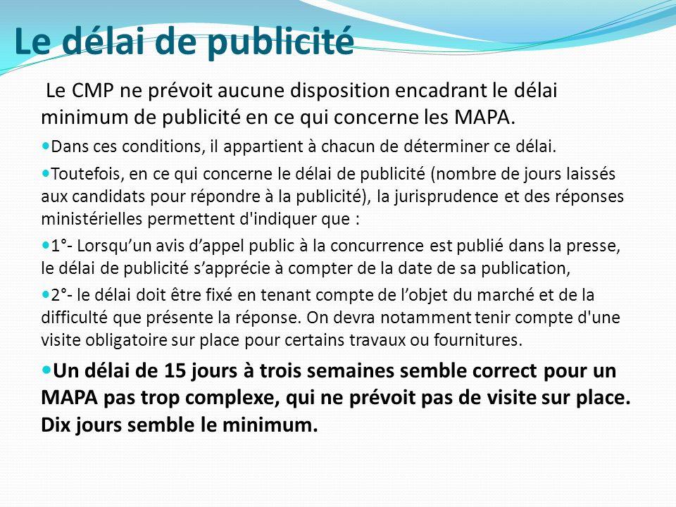 Le délai de publicité Le CMP ne prévoit aucune disposition encadrant le délai minimum de publicité en ce qui concerne les MAPA.