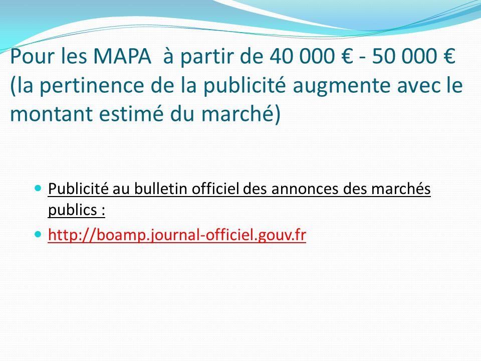 Pour les MAPA à partir de 40 000 - 50 000 (la pertinence de la publicité augmente avec le montant estimé du marché) Publicité au bulletin officiel des annonces des marchés publics : http://boamp.journal-officiel.gouv.fr