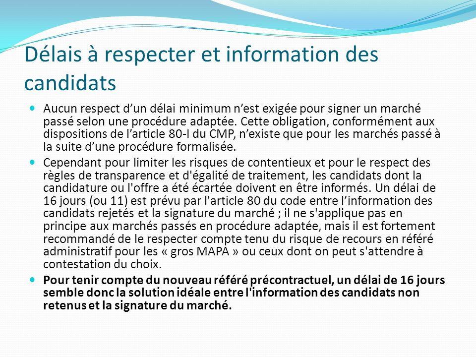 Délais à respecter et information des candidats Aucun respect dun délai minimum nest exigée pour signer un marché passé selon une procédure adaptée.