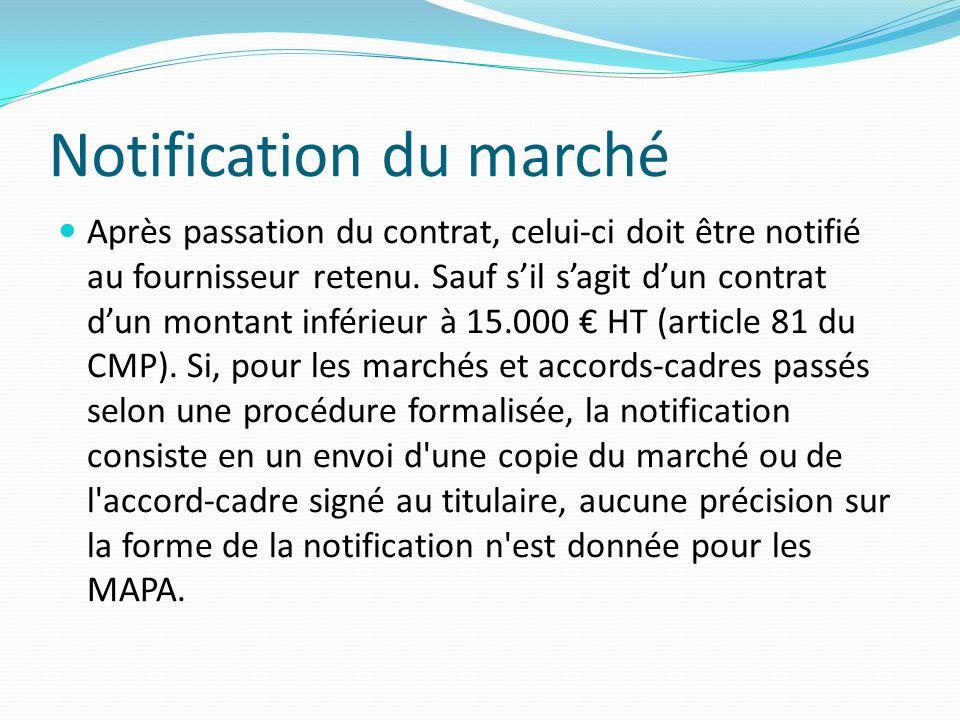 Notification du marché Après passation du contrat, celui-ci doit être notifié au fournisseur retenu.