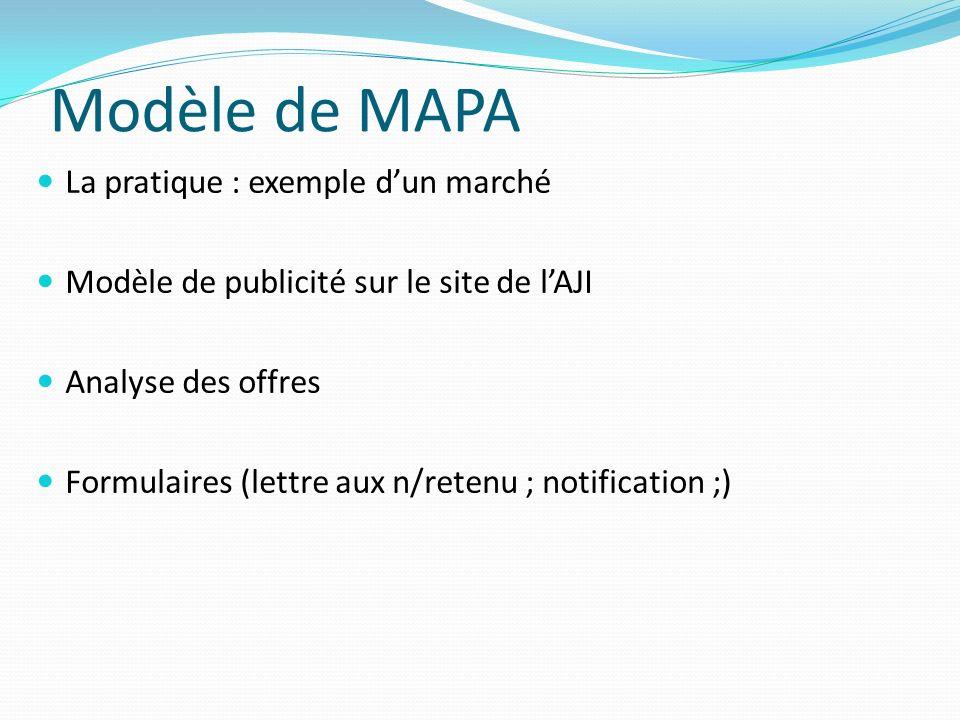La pratique : exemple dun marché Modèle de publicité sur le site de lAJI Analyse des offres Formulaires (lettre aux n/retenu ; notification ;) Modèle de MAPA