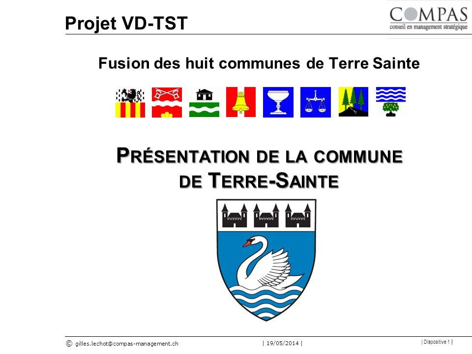 © gilles.lechot@compas-management.ch | 19/05/2014 | | Diapositive 1 | Projet VD-TST Fusion des huit communes de Terre Sainte P RÉSENTATION DE LA COMMUNE DE T ERRE -S AINTE
