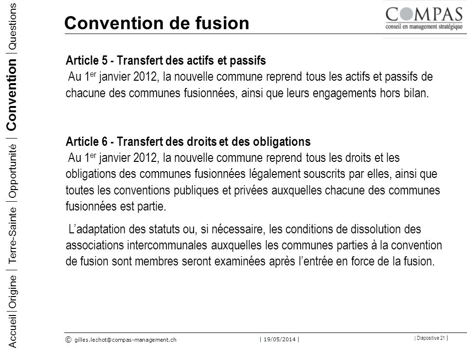 © gilles.lechot@compas-management.ch | 19/05/2014 | | Diapositive 21 | Convention de fusion Accueil Origine Terre-Sainte Opportunité Convention Questi