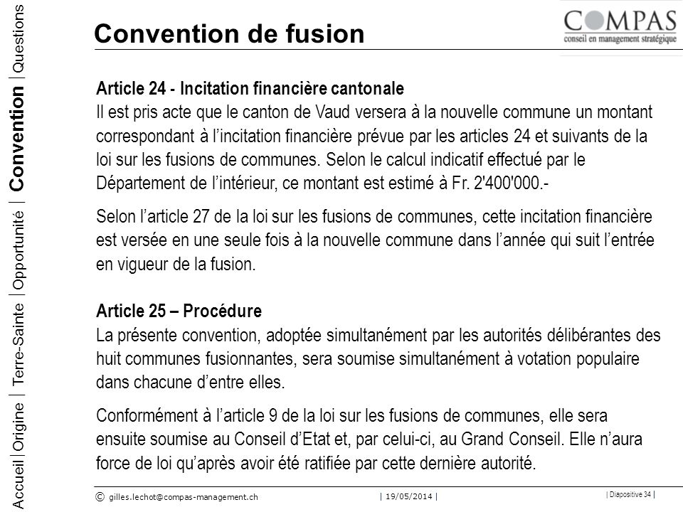 © gilles.lechot@compas-management.ch | 19/05/2014 | | Diapositive 34 | Convention de fusion Accueil Origine Terre-Sainte Opportunité Convention Questi