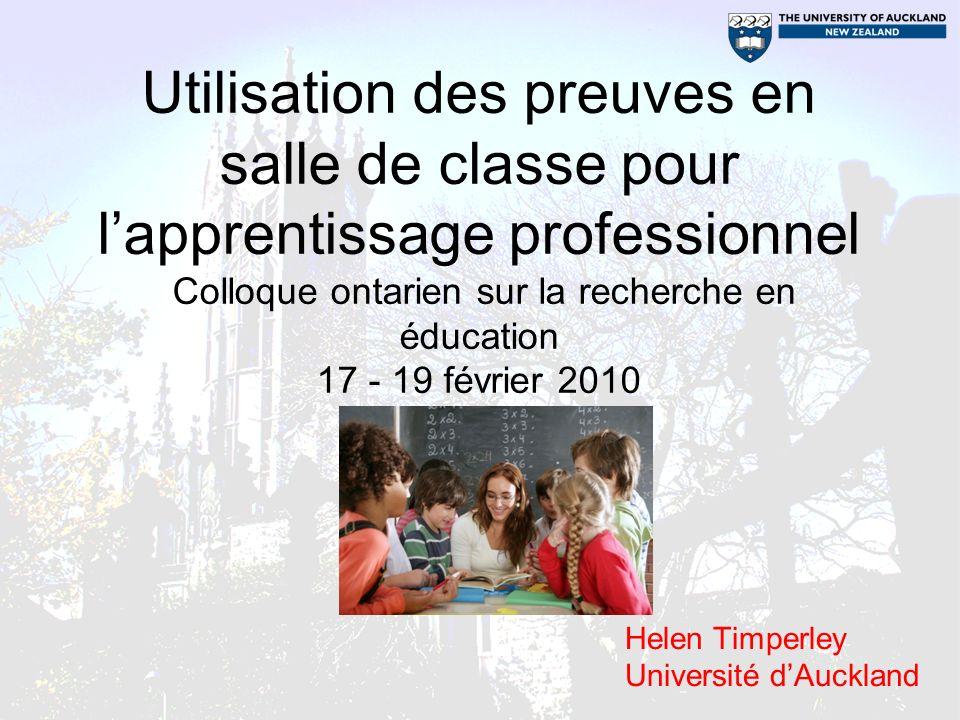 Utilisation des preuves en salle de classe pour lapprentissage professionnel Colloque ontarien sur la recherche en éducation 17 - 19 février 2010 Helen Timperley Université dAuckland