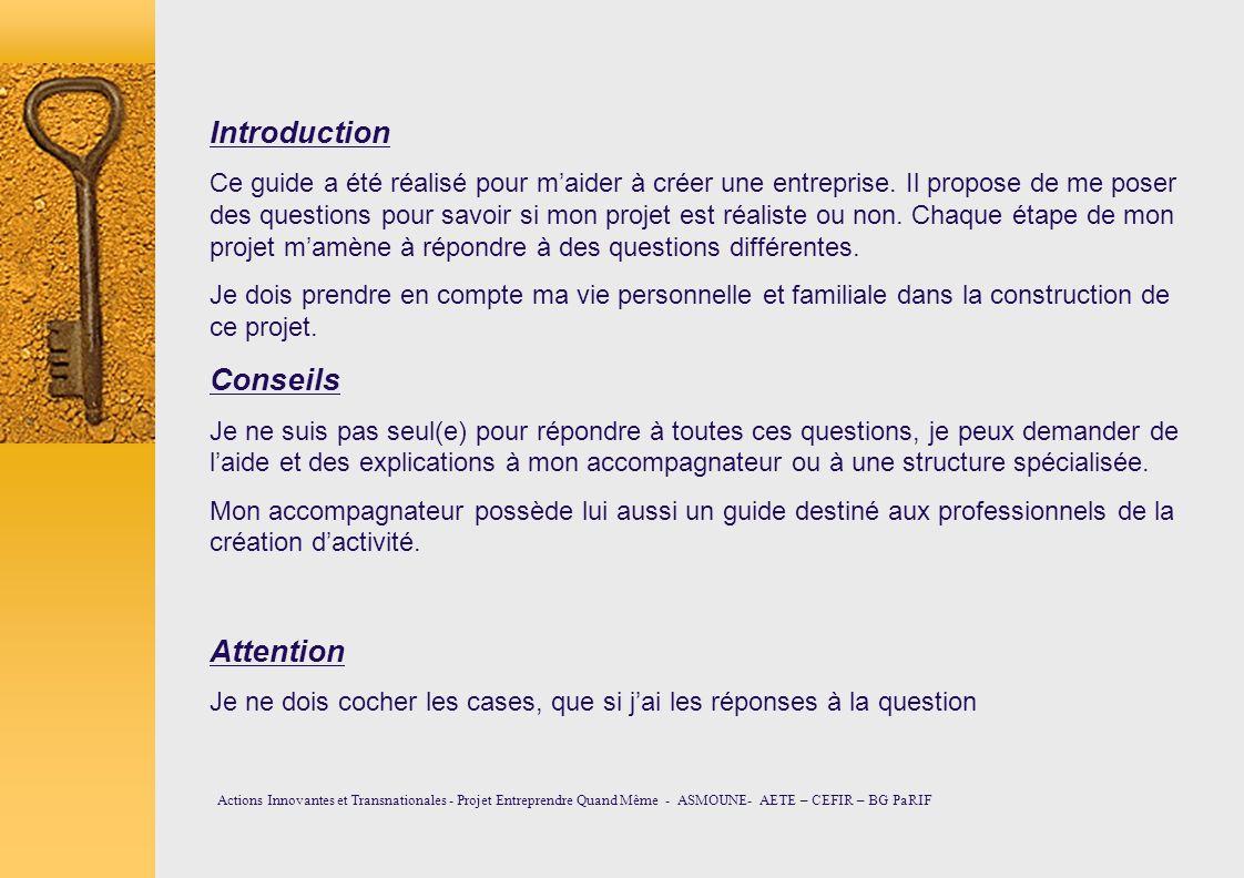 Introduction Ce guide a été réalisé pour maider à créer une entreprise. Il propose de me poser des questions pour savoir si mon projet est réaliste ou
