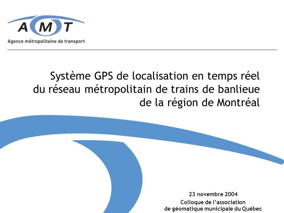 Système GPS de localisation en temps réel du réseau métropolitain de trains de banlieue de la région de Montréal 23 novembre 2004 Colloque de lassociation de géomatique municipale du Québec